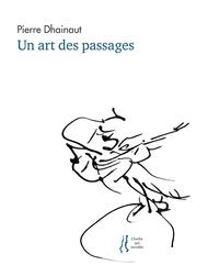 PIERRE DHAINAUT : UN ART DES PASSAGES