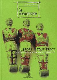 LE SOCIOGRAPHE N 38 : SPORT A TOUT PRIX ' CRITIQUE DE LA SOCIALISATION SPORTIVE