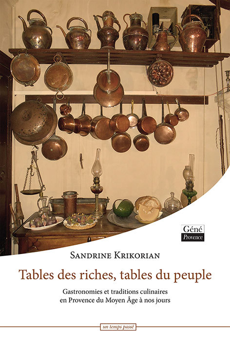 TABLE DES RICHES, TABLES DU PEUPLE. GASTRONOMIE ET TRADITIONS CULINAIRES DE PROVENCE DU MOYEN AGE AU