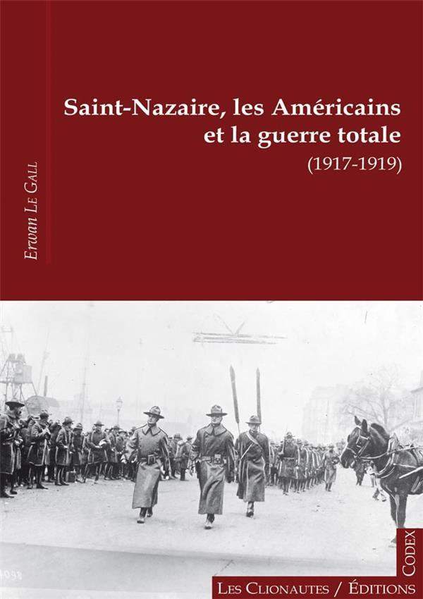 SAINT-NAZAIRE - LES AMERICAINS ET LA GUERRE TOTALE (1917-1919) - LIV
