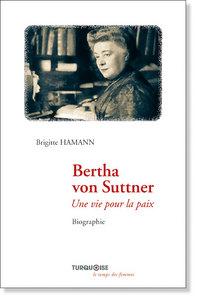 BERTHA VON SUTTNER : UNE VIE POUR LA PAIX