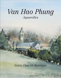VAN HAO PHUNG - AQUARELLES - ENTRE OISE ET AUTOMNE