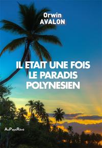 IL ETAIT UNE FOIS LE PARADIS POLYNESIEN