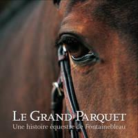 LE GRAND PARQUET, UNE HISTOIRE EQUESTRE DE FONTAINEBLEAU