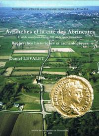 AVRANCHES ET LA CITE DES ABRINCATES (IER S. AVT JC-VIIE S. AP JC). RECHERCHES HISTORIQUES ET ARCHEO