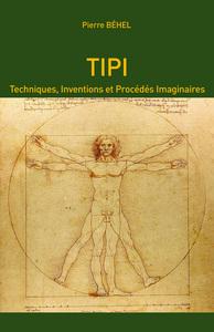 TIPI - TECHNIQUES, INVENTIONS ET PROCEDES IMAGINAIRES