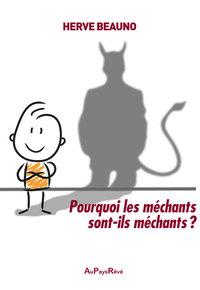 POURQUOI LES MECHANTS SONT-ILS MECHANTS ?