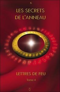 LES SECRETS DE L'ANNEAU - LETTRES DE FEU T4