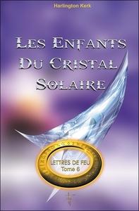 LES ENFANTS DU CRISTAL SOLAIRE - LETTRES DE FEU T6