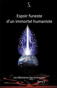 ESPOIR FUNESTE D'UN IMMORTEL HUMANISTE - LES MEMOIRES DES IMMORTELS T2
