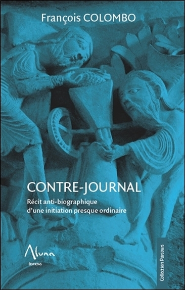 CONTRE-JOURNAL - RECIT ANTI-BIOGRAPHIQUE D'UNE INITIATION PRESQUE ORDINAIRE
