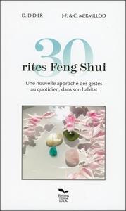 30 RITES FENG SHUI - UNE NOUVELLE APPROCHE DES GESTES AU QUOTIDIEN, DANS SON HABITAT