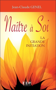 NAITRE A SOI - LA GRANDE INITIATION