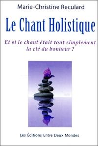 LE CHANT HOLISTIQUE - ET SI LE CHANT ETAIT TOUT SIMPLEMENT LA CLE DU BONHEUR ?