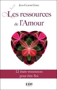 LES RESSOURCES DE L'AMOUR - 12 ETATS-RESSOURCES POUR ETRE SOI