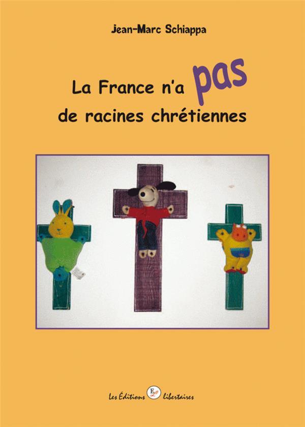 LA FRANCE N'A PAS DE RACINES CHRETIENNES
