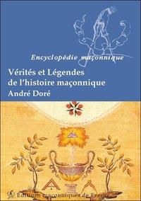 VERITES ET LEGENDES DE L'HISTOIRE MACONNIQUE