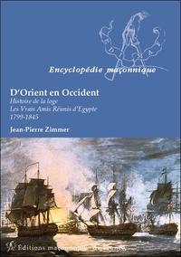 D'ORIENT EN OCCIDENT - HISTOIRE DE LA LOGE - LES VRAIS AMIS REUNIS D'EGYPTE