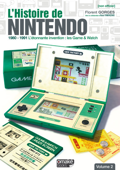 L'HISTOIRE DE NINTENDO - VOLUME 02 (NON OFFICIEL) - 1980-1991 L'ETONNANTE INVENTION : GAME & WATCH