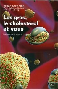 LES GRAS, LE CHOLESTEROL ET VOUS - DU DOGME A LA SCIENCE