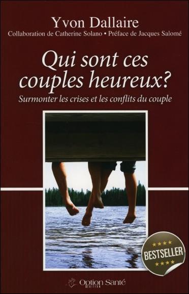 QUI SONT CES COUPLES HEUREUX ? SURMONTER LES CRISES ET LES CONFLITS DU COUPLE