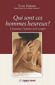 QUI SONT CES HOMMES HEUREUX ? L'HOMME, L'AMOUR ET LE COUPLE