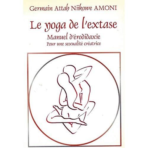 YOGA DE L'EXTASE (LE) -MANUEL D'ERODIDAXIE POUR UNE SEXUALITE CREATRICE.