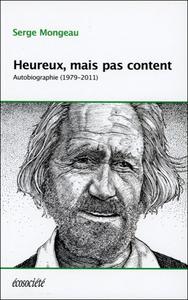 HEUREUX, MAIS PAS CONTENT - AUTOBIOGRAPHIE (1979-2011)