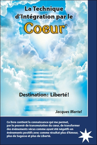 LA TECHNIQUE D'INTEGRATION PAR LE COEUR - DESTINATION : LIBERTE !