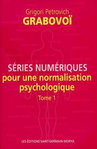 SERIES NUMERIQUES POUR UNE NORMALISATION PSYCHOLOGIQUE - TOME 1