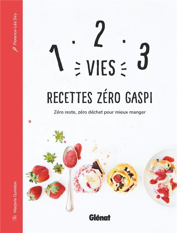 1, 2, 3 VIES : RECETTES ZERO GASPI - ZERO RESTE, ZERO DECHET POUR MIEUX MANGER