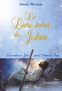LE LIVRE SECRET DE JESHUA - LA VIE CACHEE DE JESUS... SELON LA MEMOIRE DU TEMPS T1