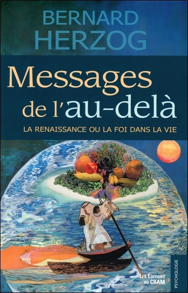 MESSAGES DE L'AU-DELA - LA RENAISSANCE OU LA FOI DANS LA VIE
