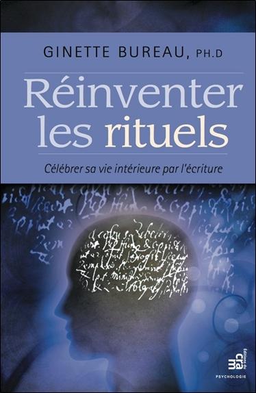 REINVENTER LES RITUELS - CELEBRER SA VIE INTERIEURE PAR L'ECRITURE