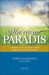 MA VIE AU PARADIS - COMMENT LA MORT N'EST QUE LE DEBUT D'UNE VIE SUPERIEURE ET ETERNELLE