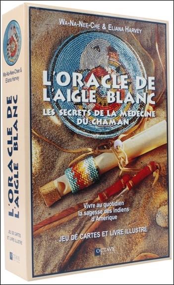 ORACLE DE L'AIGLE BLANC - LES SECRETS DE LA MEDECINE DU CHAMAN