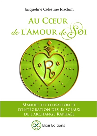 AU COEUR DE L'AMOUR DE SOI - MANUEL D'UTILISATION ET D'INTEGRATION DES 32 SCEAUX DE L'ARCHANGE RAPHA