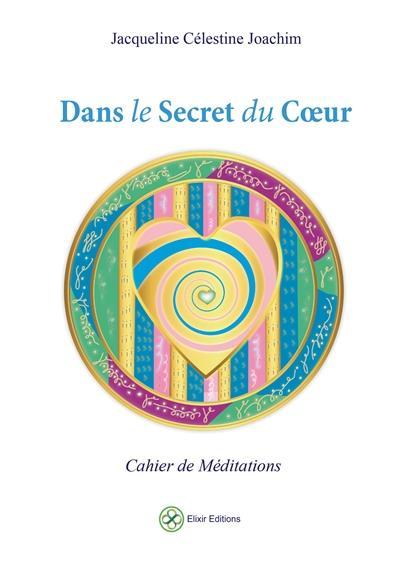 DANS LE SECRET DU COEUR - CAHIER DE MEDITATIONS