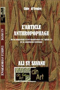 L ARTICLE ANTHROPOPHAGE/ DE LA DANGEROSITE ET DES INCOHERENCES DE L ARTICLE 35 DE LA CONSTITUTION IV