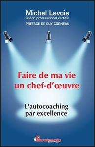 FAIRE DE MA VIE UN CHEF D'OEUVRE - L'AUTOCOACHING PAR EXCELLENCE