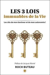 LES 3 LOIS IMMUABLES DE LA VIE - LES CLES DE MON BONHEUR ET DE MON AUTONOMIE !