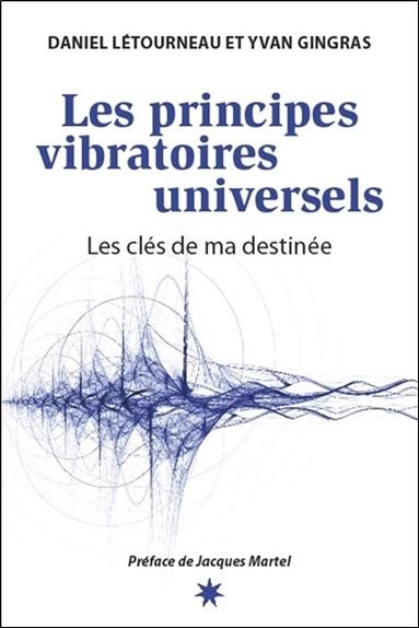 LES PRINCIPES VIBRATOIRES UNIVERSELS - LES CLES DE MA DESTINEE
