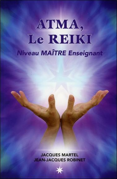ATMA, LE REIKI - NIVEAU MAITRE ENSEIGNANT