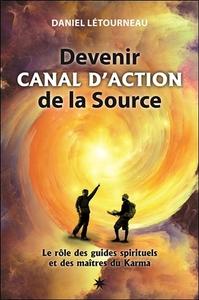DEVENIR CANAL D'ACTION DE LA SOURCE - LE ROLE DES GUIDES SPIRITUELS ET DES MAITRES DU KARMA