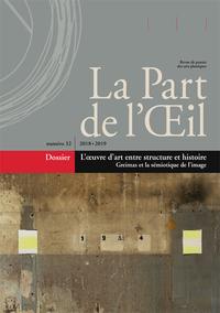 LA PART DE L'OEIL N  32 - 2018-2019, L'OEUVRE D'ART ENTRE STRUCTURE ET HISTOIRE. GREIMAS ET LA SEMIO