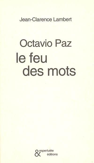 OCTAVIO PAZ, LE FEU DES MOTS