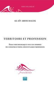TERRITOIRE ET PROFESSION - ESSAI SOCIOLOGIQUE SUR LES FORMES DE CONSTRUCTIONS IDENTITAIRES MODERNES