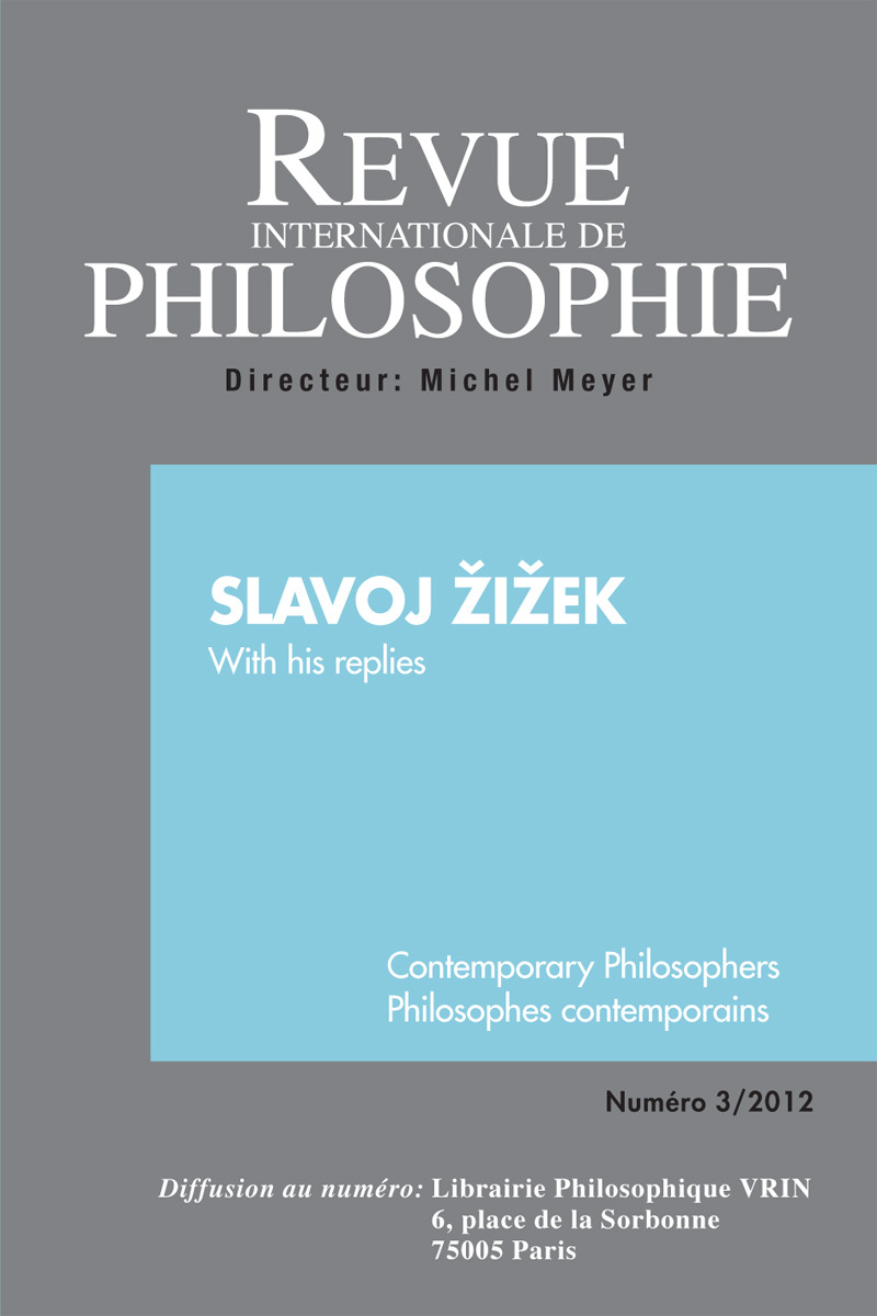REVUE INTERNATIONALE DE PHILOSOPHIE 261 (3-2012) SLAVOJ  I EK WITH HIS REPLIES