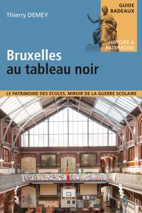 BRUXELLES AU TABLEAU NOIR - LE PATRIMOINE DES ECOLES, MIROIR DE LA GUERRE SCOLAIRE