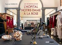LES 100 MERVEILLES DE L'HOPITAL NOTRE-DAME A LA ROSE
